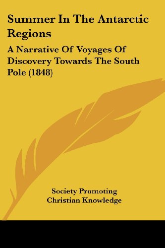 Summer in the Antarctic Regions: A Narrative of Voyages of Discovery Towards the South Pole (1848)