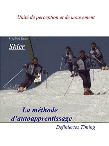 En ligne téléchargement gratuit Skier - La Methode d'auto apprentissage: Definiertes Timig. Unite de perception et de mouvement pdf