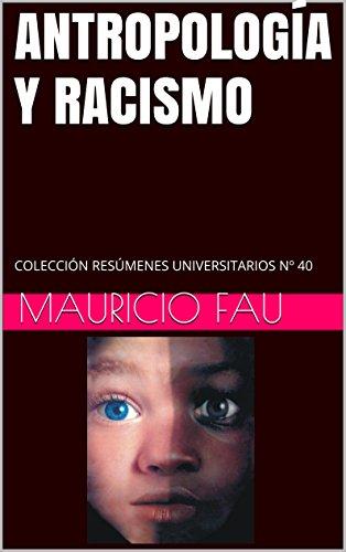 ANTROPOLOGÍA Y RACISMO: COLECCIÓN RESÚMENES UNIVERSITARIOS Nº 40 por Mauricio Fau