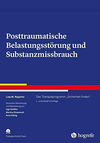 """Posttraumatische Belastungsstörung und Substanzmissbrauch: Das Therapieprogramm """"Sicherheit finden"""" (Therapeutische Praxis)"""