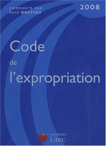 Code de l'expropriation pour cause d'utilité publique 2008 par René Hostiou