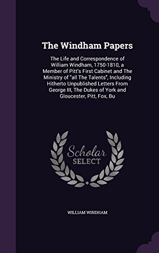 The Windham Papers: The Life and Correspondence of William Windham, 1750-1810, a Member of Pitt's First Cabinet and The Ministry of