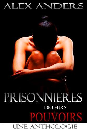 Prisonnières de leurs Pouvoirs : Une Anthologie (SM, Domination Masculine, Soumission Féminine Erotique)