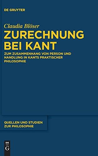 Zurechnung bei Kant: Zum Zusammenhang von Person und Handlung in Kants praktischer Philosophie (Quellen und Studien zur Philosophie, Band 122)