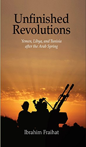 Unfinished Revolutions: Yemen, Libya, and Tunisia after the Arab Spring