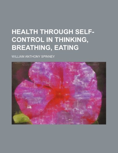 Health Through Self-Control in Thinking, Breathing, Eating