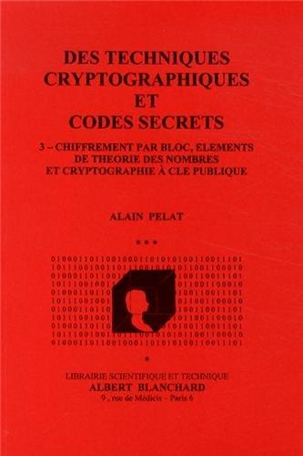 Des techniques cryptographiques et codes secrets : Tome 3, Chiffrement par bloc, éléments de théorie des nombres et cryptographie à clé publique par Alain Pelat