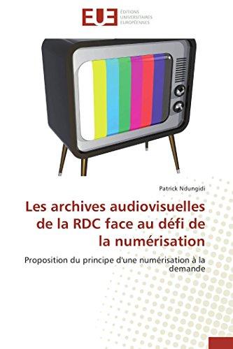 Les archives audiovisuelles de la rdc face au défi de la numérisation par PATRICK NDUNGIDI
