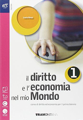 Il diritto e l'economia nel mio mondo. Per le Scuole superiori. Con e-book. Con espansione online: 1