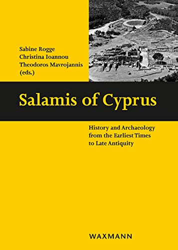 Salamis of Cyprus: History and Archaeology from the Earliest Times to Late Antiquity. Conference in Nicosia, 21-23 May 2015 (Schriften des Instituts für Interdisziplinäre Zypern-Studien)