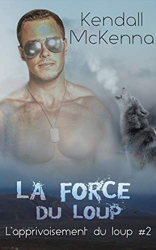 La force du loup: L'apprivoisement du loup #2 par Claire O'Malley