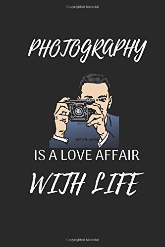 Photography Is A Love Affair With Life: Funny Writing 120 pages Notebook Journal -  Small Lined  (6