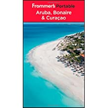 Frommer's Portable Aruba, Bonaire and Curacao (Frommer's Portable Aruba, Bonaire & Curacao)