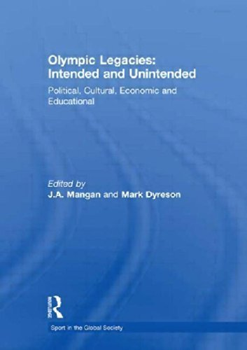 Olympic Legacies: Intended and Unintended: Political, Cultural, Economic and Educational (Sport in the Global Society) (2009-11-03)