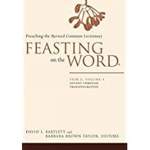 Feasting on the Word: Advent Through Transfiguration Year A, v. 1