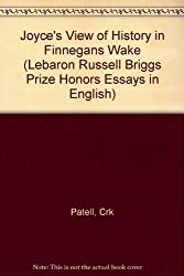 Joyce's View of History in Finnegans Wake (Lebaron Russell Briggs Prize Honors Essays in English) by Crk Patell (1985-07-01)