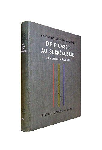 De Picasso au Surrealisme. Le Cubisme - Le Futurisme - Le Cavalier Bleu - La Peinture Metaphysique - Dada - L'Art Abstrait - Le Purisme - La Reaction Realiste - Le Bauhaus - La Peinture Poetique - Le