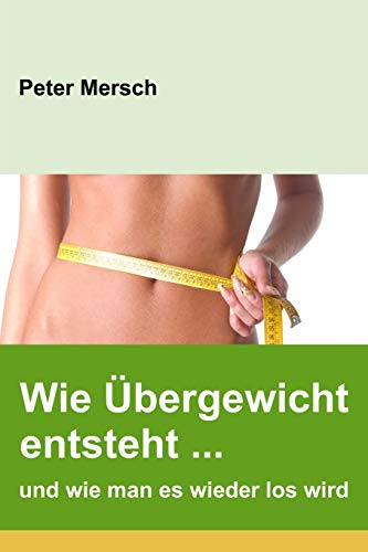 Wie Übergewicht entsteht ... und wie man es wieder los wird -