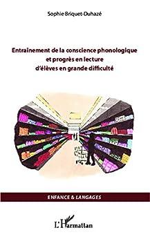 Entraînement de la conscience phonologique et progrès en lecture d'élèves en grande difficulté - Sophie Briquet-Duhazé