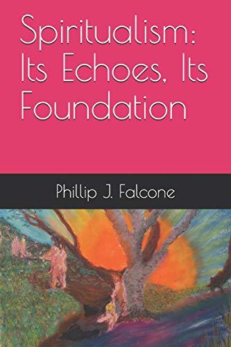 Spiritualism: Its Echoes, Its Foundation