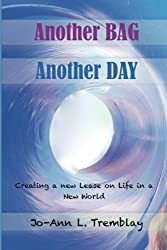 Another BAG Another DAY: Creating a new Lease on Life in a New World by Jo-Ann L. Tremblay (2015-09-03)
