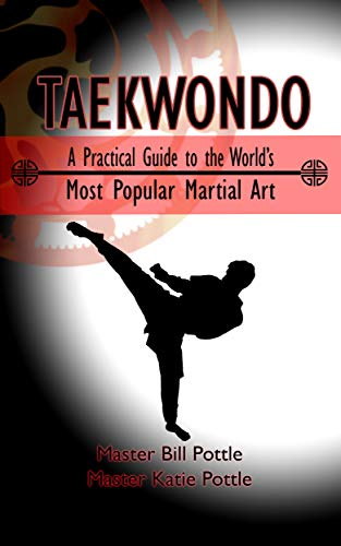 Taekwondo: A Practical Guide to the World's Most Popular Martial Art (English Edition) por Bill Pottle