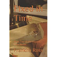 Fixed in Time: Book Two of the Fixed in Time Series