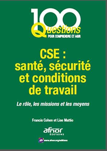 CSE : Santé, sécurité et conditions de travail: Le rôle, les missions et les moyens par  Lise Mattio, Francis Cohen