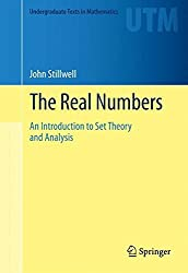 The Real Numbers: An Introduction to Set Theory and Analysis (Undergraduate Texts in Mathematics) by John Stillwell (2013-10-28)