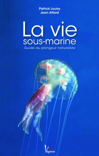La vie sous-marine : Guide du plongeur naturaliste
