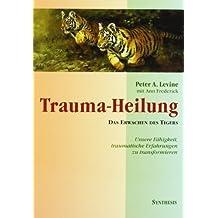 Trauma-Heilung: Das Erwachen des Tigers. Unsere Fähigkeit. traumatische Erfahrung zu transformieren von Peter A. Levine (1999) Taschenbuch