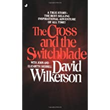 The Cross and the Switchblade: A True Story -- The Best-Selling International Adventure of All Time!