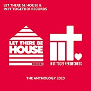 Let There Be House & In It Together Records - The Anthology