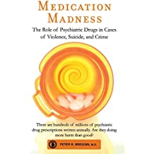Medication Madness: The Role of Psychiatric Drugs in Cases of Violence, Suicide, and Crime