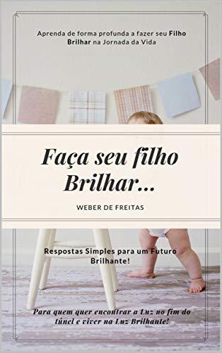 Faça Seu Filho Brilhar...: Dicas Essenciais Para se ter Um Futuro Brilhante e Feliz! (Portuguese Edition)