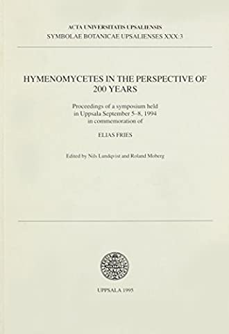 Hymenomycetes in the Perspective of 200 Years: Proceedings of a Symposium Held in Uppsala September 5-8, 1994 in Commemoration of Elias Fries (Symbolae Botanicae