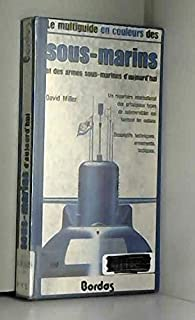 Le multiguide en couleurs des sous-marins et des armes sous-marines d'aujourd'hui par David Miller