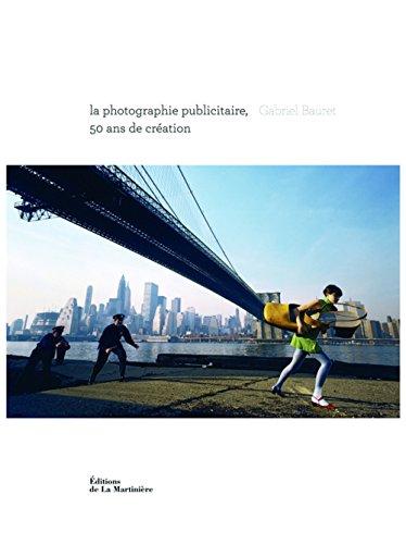 La photographie publicitaire, 50 ans de création