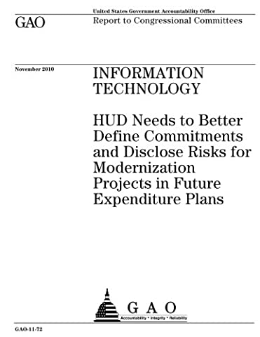 Information technology˜ :˜HUD needs to better define commitments and disclose risks for modernization projects in future expenditure plans : report to congressional