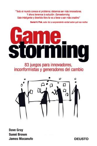 Descargar Libro Gamestorming: 83 juegos para innovadores, inconformistas y generadores del cambio (Sin colección) de Dave Gray