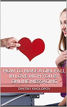 HOW TO MAKE A GIRL FALL IN LOVE WITH YOU by ONLINE MESSAGING