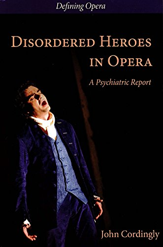 Disordered Heroes in Opera: A Psychiatric Report (1) (Defining Opera)