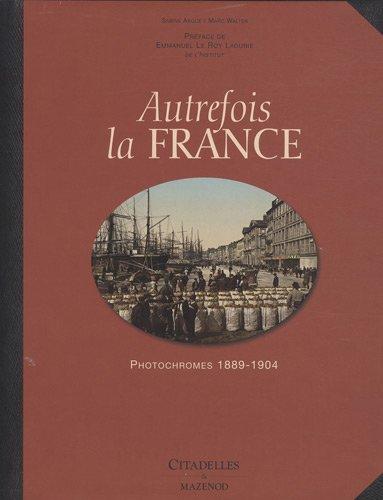 Autrefois la France : Photochromes 1889-1904