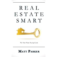 Real Estate Smart: The New Home Buying Guide by Matt Parker (2015-11-23)