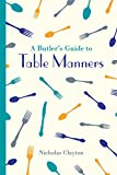 A Butler's Guide to Table Manners (National Trust History & Heritage) (Butler's Guides)