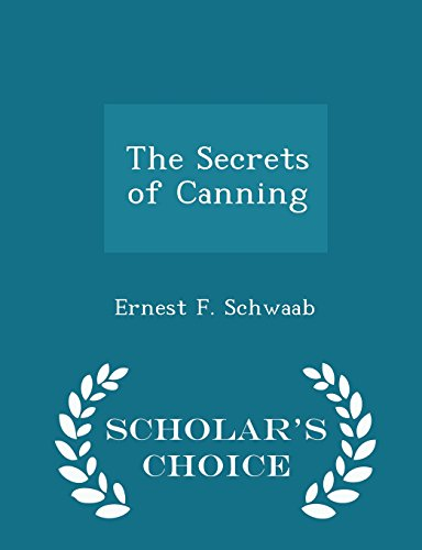The Secrets of Canning - Scholar's Choice Edition