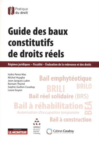 Guide des baux constitutifs de droits réels: Régimes juridiques - Fiscalité - Evaluation de la redevance et des droits