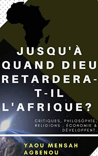 Couverture du livre JUSQU'À QUAND DIEU RETARDERA-T-IL L'AFRIQUE?