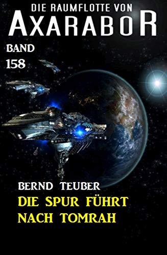 Die Spur führt nach Tomrah: Die Raumflotte von Axarabor -  Band 158 von [Teuber, Bernd]