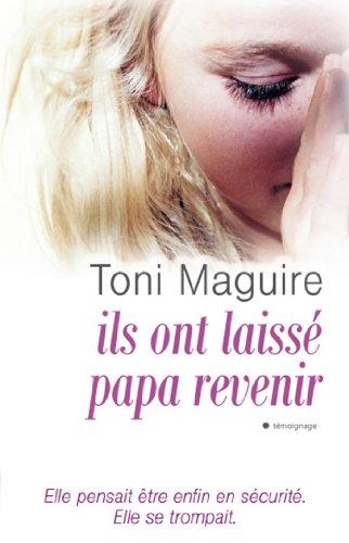 Ils ont laissé revenir papa (Témoignage) par Toni Maguire